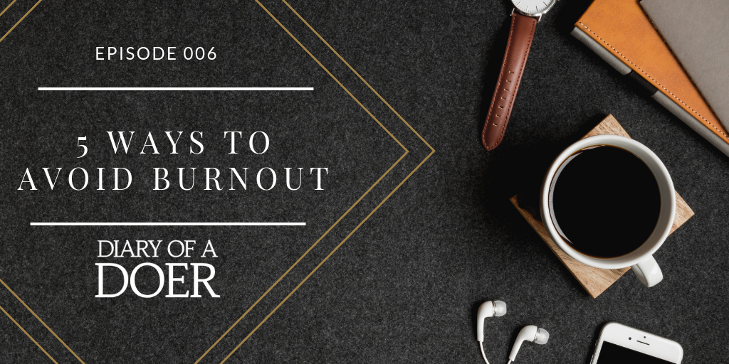 Episode 006:  5 Ways to Avoid Burnout
