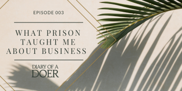 Episode 003: What Prison Taught Me About Business