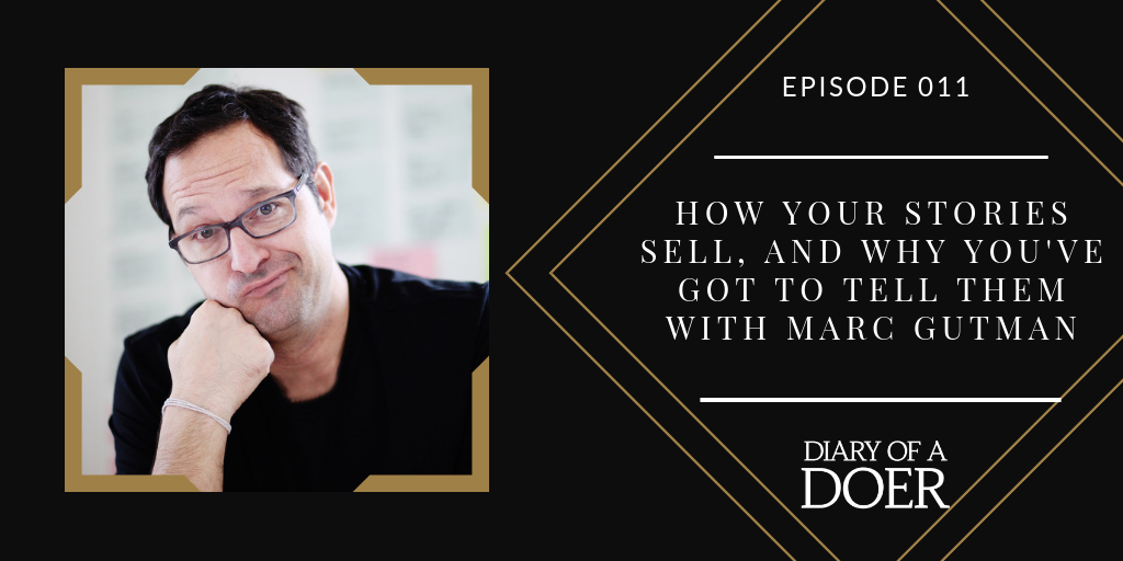 Episode 011: How Your Stories Sell, and Why You've Got to Tell Them with Marc Gutman