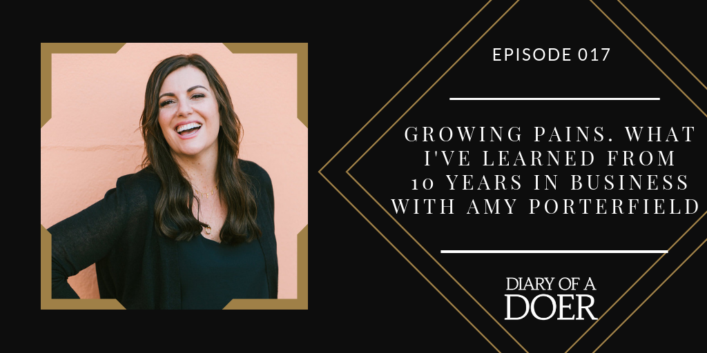 Episode 017: Growing Pains. What I've Learned From 10 Years in Business with Amy Porterfield