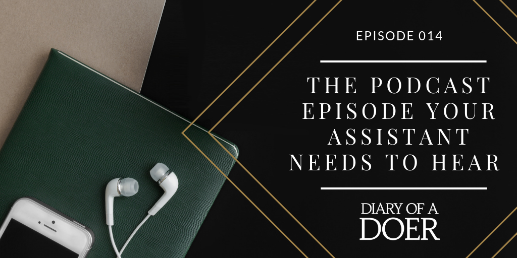 Episode 014: The Podcast Episode Your Assistant Needs to Hear