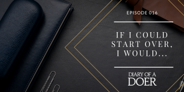 Episode 016: If I Could Start Over, I Would…