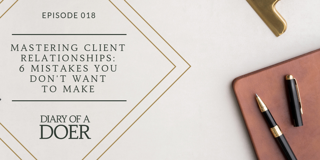 Episode 018: Mastering Client Relationships: 6 Mistakes You Don't Want To Make