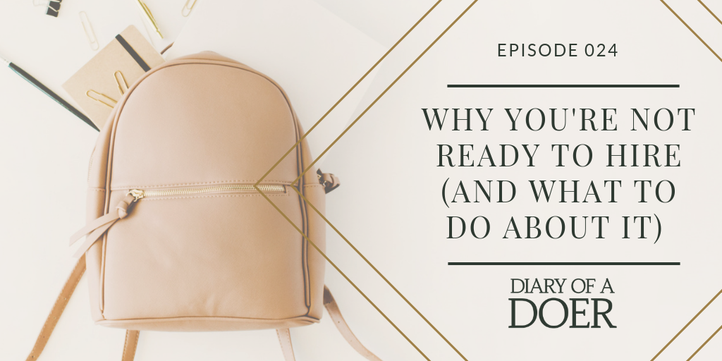 Episode 024: Why You're Not Ready to Hire (And What to Do About It)