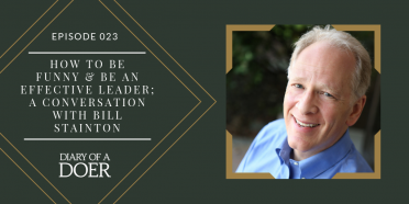 Episode 023: How to Be Funny & Be an Effective Leader; A Conversation with Bill Stainton