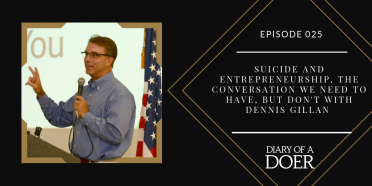 Episode 025: Suicide and Entrepreneurship, The Conversation We Need to Have, But Don't with Dennis Gillan