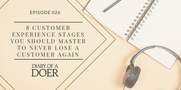 Episode 026: 8 Customer Experience Stages You Should Master To Never Lose A Customer Again