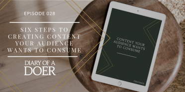 Episode 028: Six Steps To Creating Content Your Audience Wants to Consume