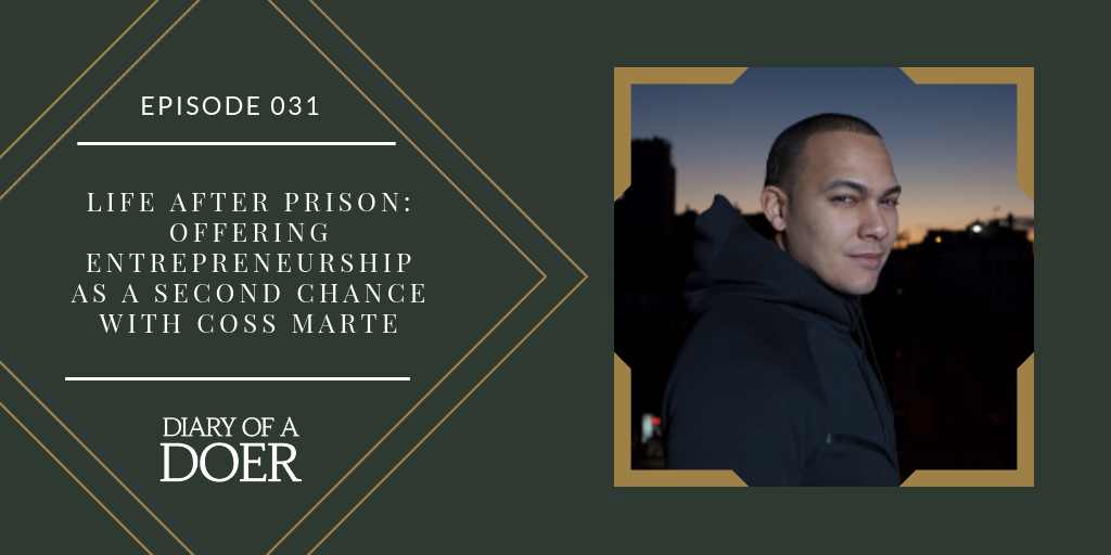 Episode 031: Life After Prison: Offering Entrepreneurship as a Second Chance with Coss Marte