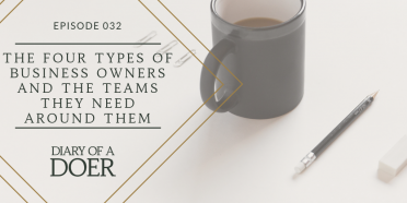 Episode 032: The Four Types of Business Owners And The Teams They Need Around Them