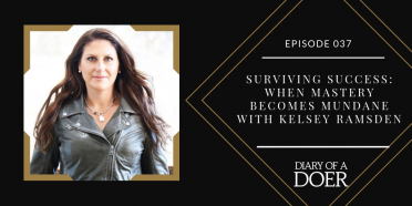 Episode 037: Surviving Success: When Mastery Becomes Mundane with Kelsey Ramsden