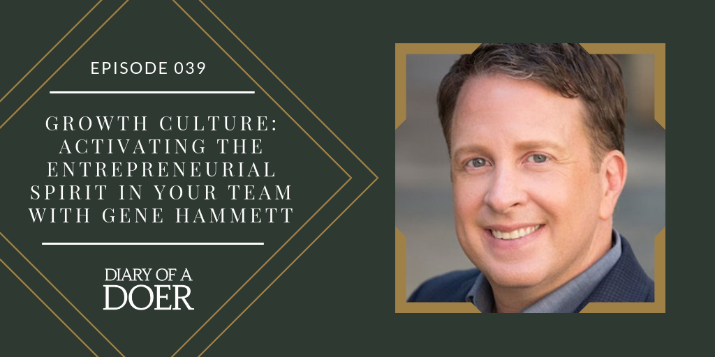 Episode 039: Growth Culture: Activating the Entrepreneurial Spirit in your Team with Gene Hammett