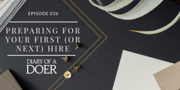 Episode 036: Preparing For Your First (Or Next) Hire