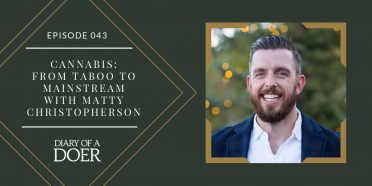 Episode 043: Cannabis: From Taboo to Mainstream with Matt Christopherson