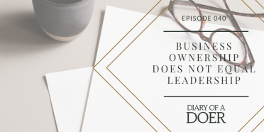 Episode 040: Business Ownership Does NOT Equal Leadership