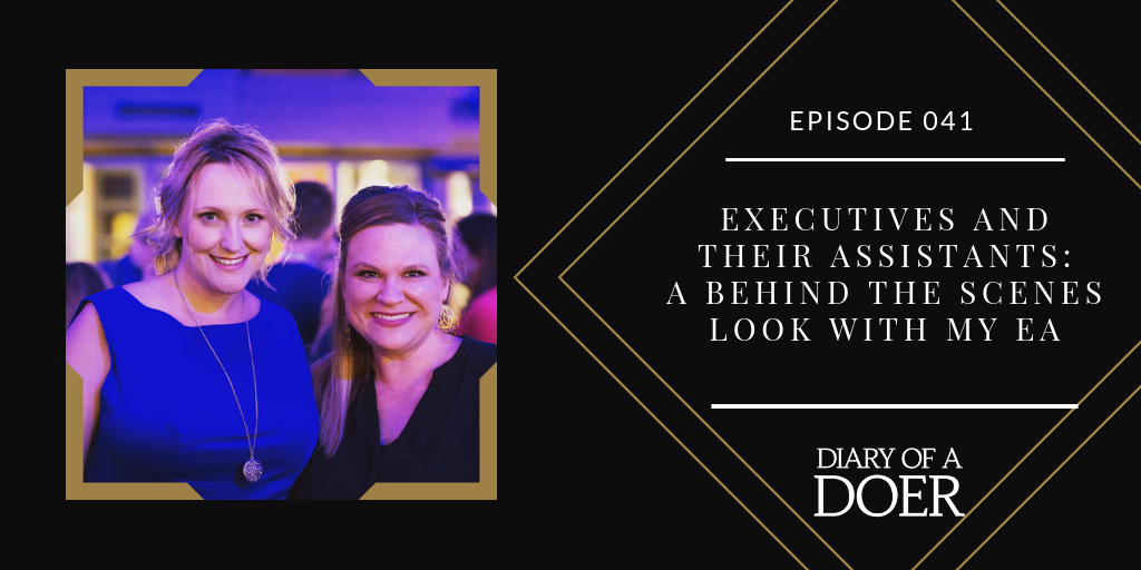 Episode 041: Executives and Their Assistants: A Behind the Scenes Look with my EA