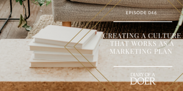 Episode 046: Creating a Culture that Works as a Marketing Plan