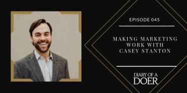 Episode 045: Making Marketing Work With Casey Stanton