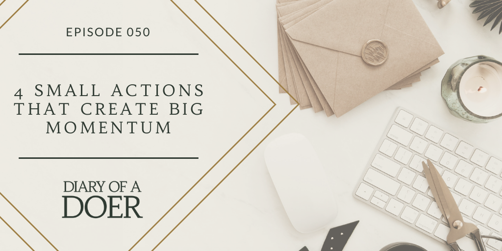Episode 050: 4 Small Actions That Create Big Momentum