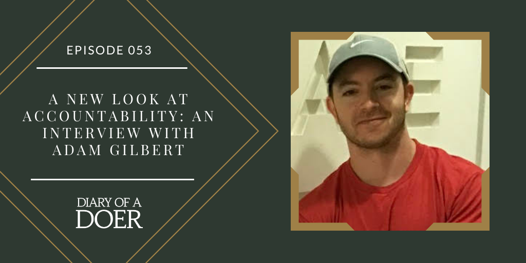 Episode 053: A New Look at Accountability: An Interview with Adam Gilbert