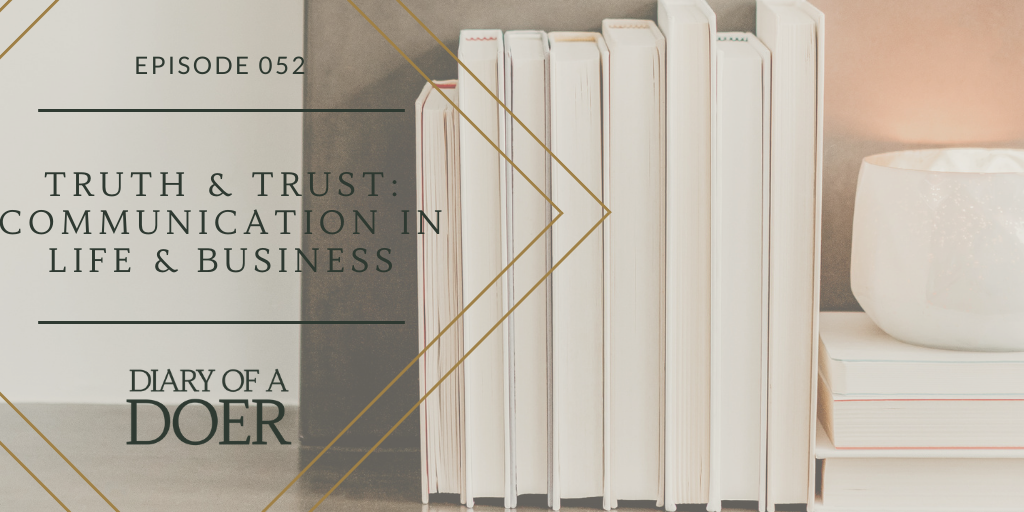 Episode 052: Truth & Trust: Communication in Life & Business
