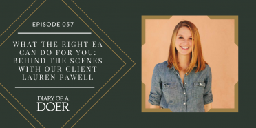 Episode 057: What the Right EA Can Do For You: Behind the Scenes with our Client Lauren Pawell