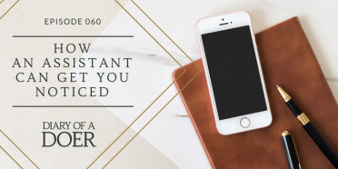 Episode 060: How an Assistant Can Get You Noticed