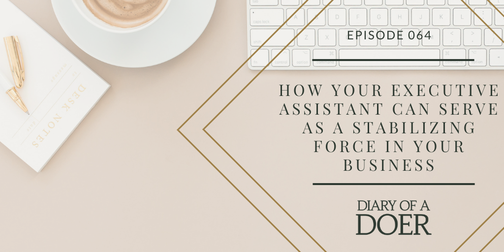 Episode 064: How Your EA Can Serve as a Stabilizing Force in Your Business