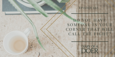 Episode 065: Do You Have Someone in Your Corner That Will Call The Fight?