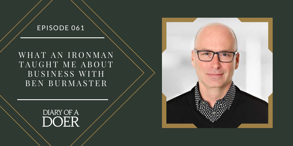 Episode 061: What an Ironman taught me about business with Ben Burmaster