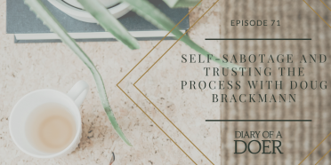 Episode 71: Self-Sabotage and Trusting The Process with Doug Brackmann