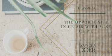 Episode 74: The Opportunity in Crisis with Mike Cline
