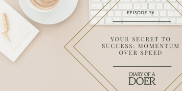 Episode 76: Your Secret to Success: Momentum over Speed