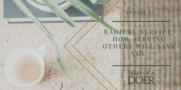 Episode 77: Radical Service: How Serving Others Will Save You