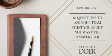Episode 85: 10 Questions to Ask Your Team (That You Might Not Want The Answers To)