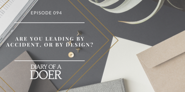 Episode 94: Are You Leading By Accident, or By Design?