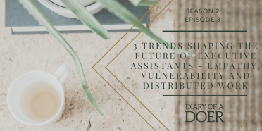 Season 2 Episode 3: 3 Trends shaping the future of Executive Assistants – empathy, vulnerability and distributed work