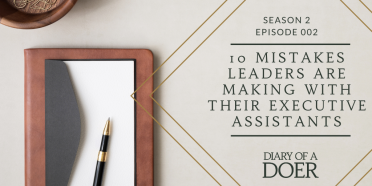Season 2 Episode 2: 10 Mistakes Leaders are Making with their Executive Assistants