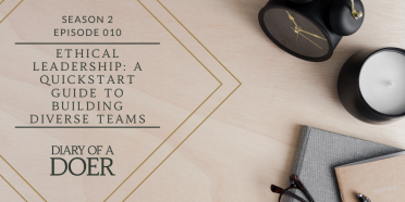Season 2 Episode 10: Ethical Leadership: a QuickStart Guide to Building Diverse Teams