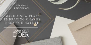 Season 2 Episode 9: Make a New Plan: Embracing Change When You Hate It