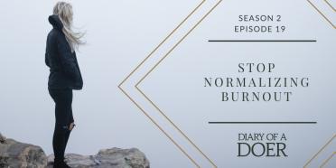 Season 2 Episode 19: Stop Normalizing Burnout