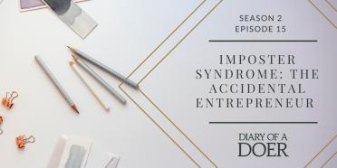 Season 2 Episode 15: Imposter Syndrome: The Accidental Entrepreneur