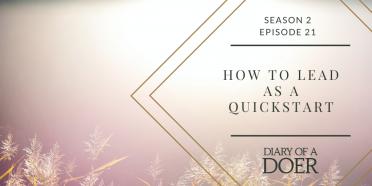 Season 2 Episode 21: How to Lead as a QuickStart