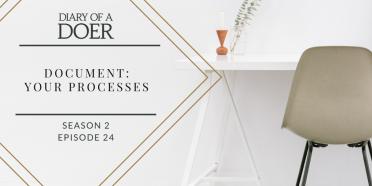 Season 2 Episode 24: Document: Your Processes