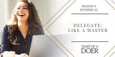 Season 2 Episode 25: Delegate: Like a Master