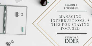 Season 2 Episode 27: Managing Interruptions: 8 Tips For Staying Focused