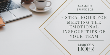 Season 2 Episode 29: 7 Strategies for Meeting the Emotional Insecurities of Your Team
