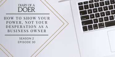Season 2 Episode 30: How to Show Your Power, Not Your Desperation As a Business Owner