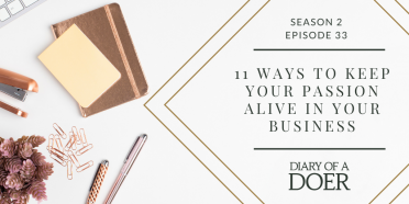 Season 2 Episode 33: 11 Ways to Keep Your Passion Alive In Your Business