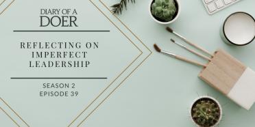 Season 2 Episode 39: Reflecting On Imperfect Leadership